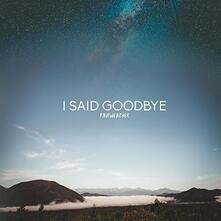 Fairweather - Vinile LP di I Said Goodbye