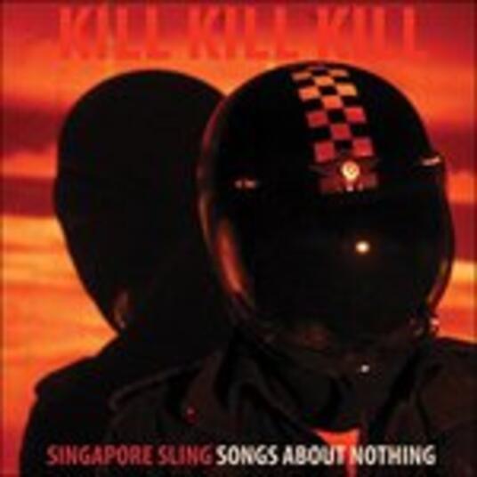 Kill Kill Kill (Songs About Nothing) - Vinile LP di Singapore Sling
