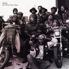 Our Mother Was a Plant - Vinile LP di Juju