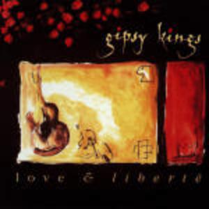 Love and Liberté - CD Audio di Gipsy Kings