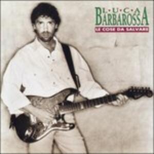 Le Cose da Salvare - CD Audio di Luca Barbarossa