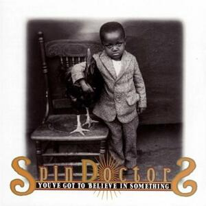 You've Got to Believe in Something - CD Audio di Spin Doctors