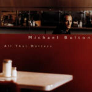 All that Matters - CD Audio di Michael Bolton