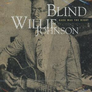 Dark Was the Night: Best - CD Audio di Blind Willie Johnson