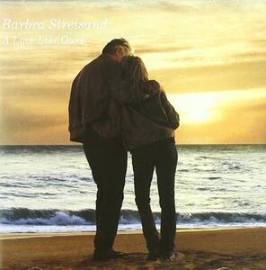A Love Like Ours - CD Audio di Barbra Streisand