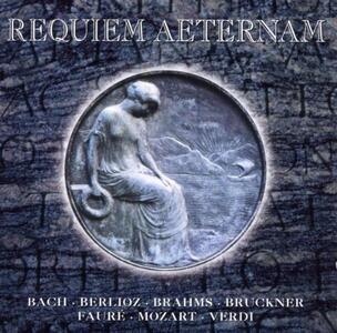 Requiem Aeternam. Bach, Berlioz, Brahms, Bruckner, Faure' - CD Audio