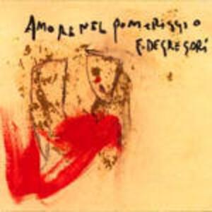 Amore nel pomeriggio - CD Audio di Francesco De Gregori
