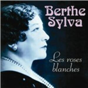 Le Roses Blanches - CD Audio di Berthe Sylva