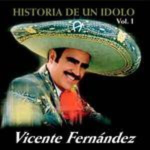 La Historia De Un Idolo - CD Audio di Vicente Fernandez