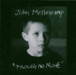 Trouble No More - CD Audio di John Cougar Mellencamp