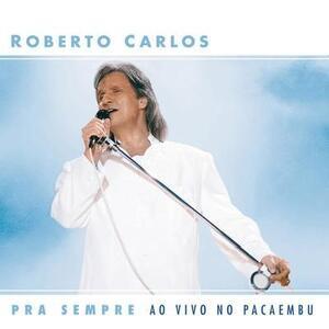 Pra Sempre Ao Vivo No Pac - CD Audio di Roberto Carlos