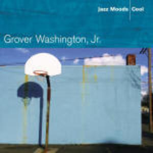 Jazz Moods: Cool - CD Audio di Grover Washington Jr.