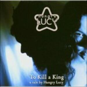 To Kill A King - CD Audio di Hungry Lucy