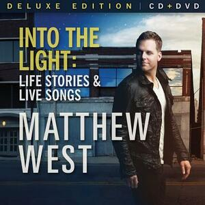 Into The Light: Life Stories & Live Songs - CD Audio di Matthew West