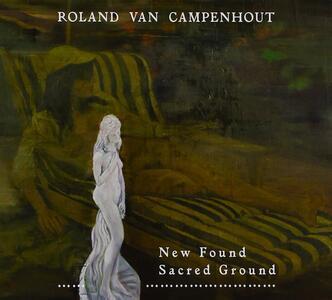 New Found Sacred Ground - CD Audio di Roland Van Campenhout