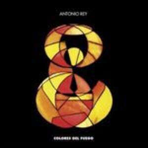 Colores Del Fuego - CD Audio di Antonio Rey