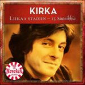 Liikaa Stadiin. 15 Suosikkia - CD Audio di Kirka