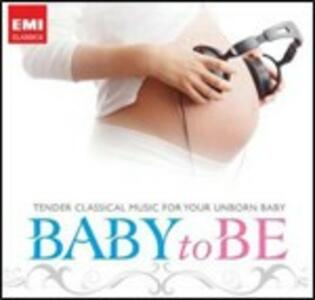 Baby to Be. Tender Classical Music for Your Unborn Baby - CD Audio