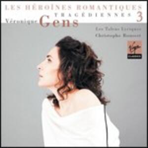 Tragediennes vol.3 - CD Audio di Veronique Gens,Christophe Rousset,Les Talens Lyriques