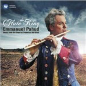 The Flute King. Music from the Court of Frederick the Great - CD Audio di Emmanuel Pahud