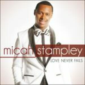 Love Never Fails - CD Audio di Micah Stampley