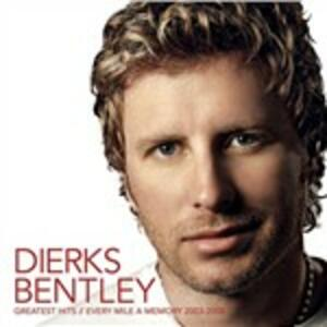 Greatest Hits. Every Mile a Memory 2003-2006 - CD Audio di Dierks Bentley