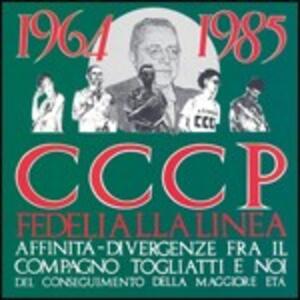 1964-1985. Affinità-divergenze fra il compagno Togliatti e noi del conseguimento della maggiore età - CD Audio di CCCP Fedeli alla Linea