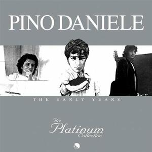 The Platinum Collection: Pino Daniele. The Early Years - CD Audio di Pino Daniele