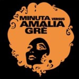 Minuta versus Amalia Grè - CD Audio di Amalia Grè,Minuta