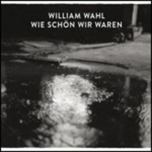 Wie Schon Wir Waren - CD Audio di William Wahl