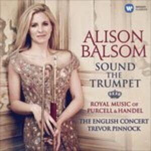 Sound the Trumpet. Royal Music of Händel & Purcell - CD Audio di Henry Purcell,Georg Friedrich Händel,English Concert,Trevor Pinnock,Alison Balsom