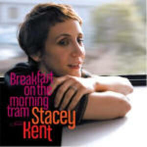 Breakfast On the Morning Tram - CD Audio di Stacey Kent