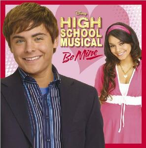 High School Musical. Be Mine (Colonna Sonora) - CD Audio Singolo