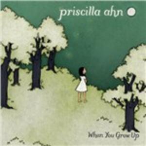 When You Grow Up - CD Audio di Priscilla Ahn