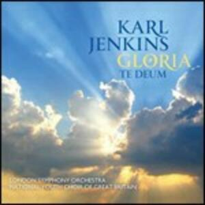 Gloria - Te Deum - CD Audio di London Symphony Orchestra,Karl Jenkins,National Youth Choir of Great Britain