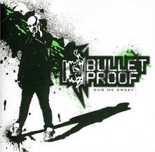 Dub Me Crazy - CD Audio di Bulletproof