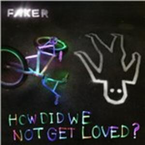 How Did We Not Get Loved - CD Audio Singolo di Faker