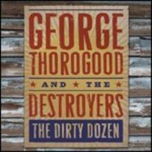 The Dirty Dozen - CD Audio di George Thorogood,Destroyers