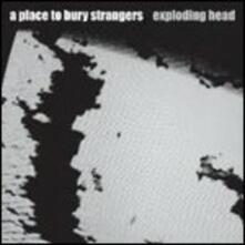 Exploding Head - CD Audio di A Place to Bury Strangers