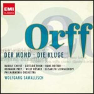 Der Mond - Die Kluge - CD Audio di Carl Orff,Hans Hotter,Hermann Prey,Elisabeth Schwarzkopf,Gottlob Frick,Rudolf Christ,Wolfgang Sawallisch,Philharmonia Orchestra