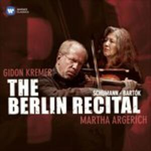 The Berlin Recital - CD Audio di Robert Schumann,Bela Bartok,Martha Argerich,Gidon Kremer
