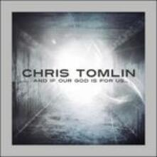And If Our God Is for Us - CD Audio di Chris Tomlin