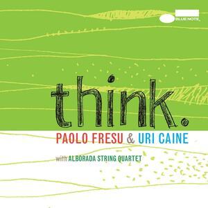 Think - CD Audio di Uri Caine,Paolo Fresu,Alborada String Quartet