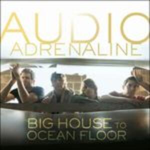 Big House to Ocean Floor - CD Audio di Audio Adrenaline