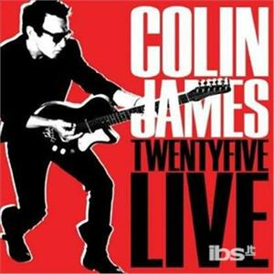 Twenty Five Live - CD Audio di Colin James