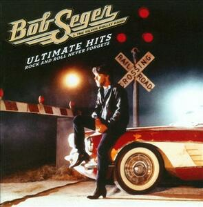 Ultimate Hits. Rock and Roll Never Forgets - CD Audio di Bob Seger,Silver Bullet Band