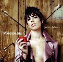 Jouer Dehors - CD Audio di Mademoiselle K