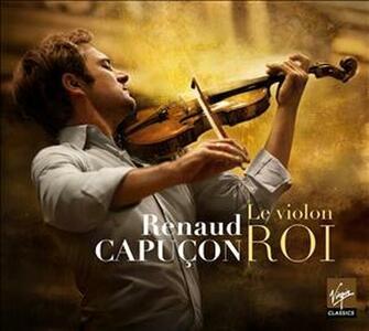 Le Violon Roi - CD Audio di Renaud Capuçon
