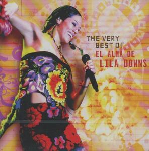 The Very Best of. El alma de Lila Downs - CD Audio di Lila Downs