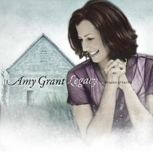 Legacy Hymns & Faith - CD Audio di Amy Grant